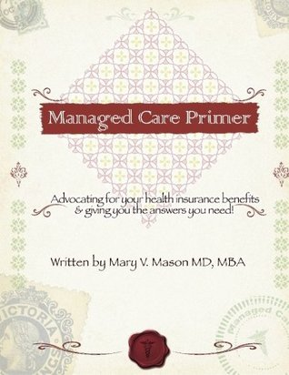 Managed Care Primer: Advocating For Your Health Insurance Benefits & Giving You The Answers You Need