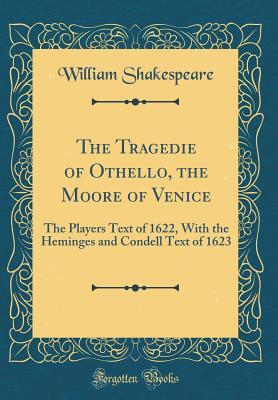The Tragedie of Othello, the Moore of Venice: The Players Text of 1622, with the Heminges and Condell Text of 1623