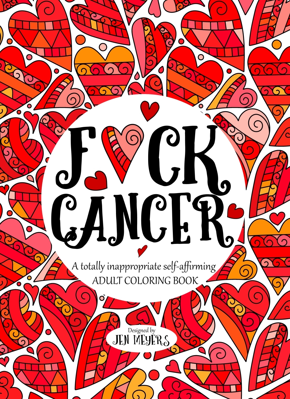 F*ck Cancer: A Totally Inappropriate Self-Affirming Adult Coloring Book