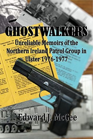 Ghostwalker: Unreliable memoirs of the Poor Man's SAS in Northern Ireland in 1976-1977. The Unit the IRA (or anyone else for that matter) never knew about.