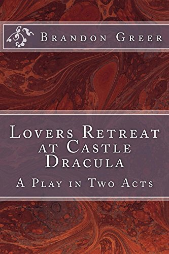 Lovers Retreat at Castle Dracula: A Play in Two Acts