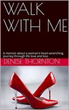 WALK WITH ME: A memoir about a woman's heart-wrenching journey through life love and loss