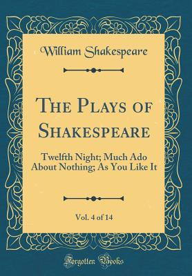 Twelfth Night; Much Ado about Nothing; As You Like It (The Plays of Shakespeare, Vol. 4 of 14)