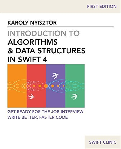 Introduction to Algorithms and Data Structures in Swift 4: Get ready for programming job interviews. Write better, faster Swift code. (Swift Clinic Book 1)