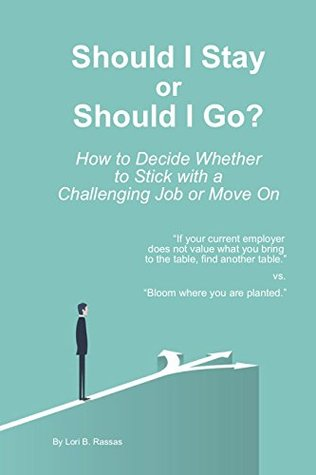 Should I Stay or Should I Go?: How to Decide Whether to Stick with a Challenging Job or Move On