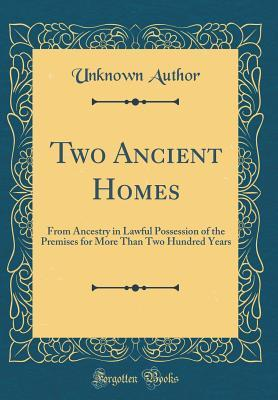 Two Ancient Homes: From Ancestry in Lawful Possession of the Premises for More Than Two Hundred Years