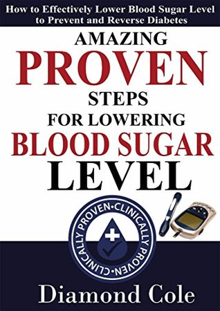 Amazing Proven Steps for Lowering Blood Sugar Level: How to Effectively Lower Blood Sugar Level to Prevent and Reverse Diabetes