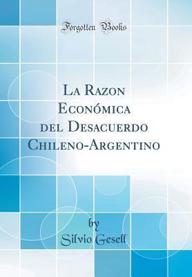 La Razon Economica del Desacuerdo Chileno-Argentino (Classic Reprint)