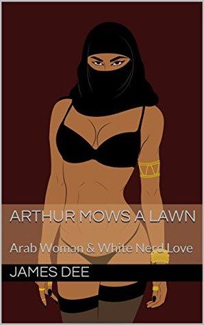 Arthur Mows A Lawn: Arab Woman & White Nerd Love