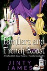 Familiars and French Roast  by Jinty James