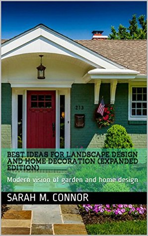 Best ideas for landscape design and home decoration (Expanded edition): Modern vision of garden and home design