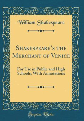 the Merchant of Venice: For Use in Public and High Schools; With Annotations
