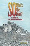 So What's The Point?: A Primer for True Spiritual Awakening
