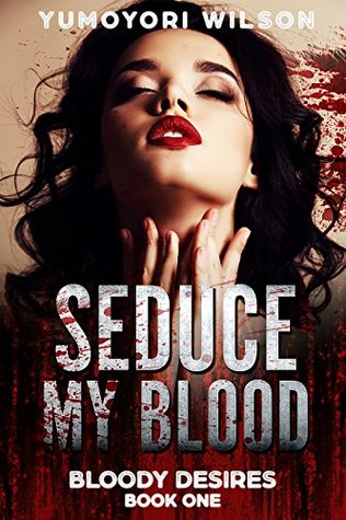 SEDUCE MY BLOOD (Bloody Desires Book 1)
