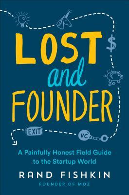 Lost and Founder: The Mostly Awful, Sometimes Awesome Truth about Building a Tech Startup