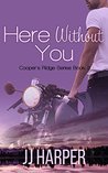 Here Without You (Cooper's Ridge, #2)