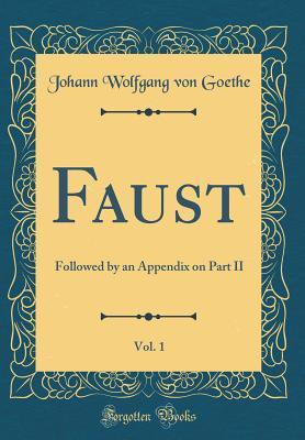 Faust, Vol. 1: Followed by an Appendix on Part II