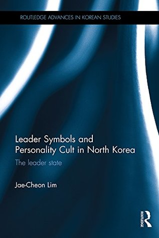 Leader Symbols and Personality Cult in North Korea: The Leader State