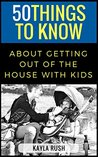 50 Things to Know About Getting Out of the House with Kids