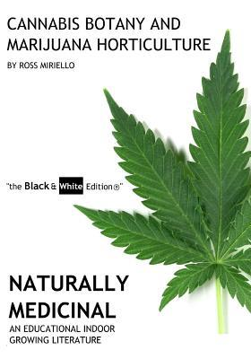 "Cannabis Botany and Marijuana Horticulture: Naturally Medicinal An Educational Indoor Growing Literature ""the Black & White Edition(R)"""