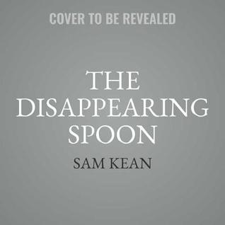 The Disappearing Spoon, Young Readers Edition: And Other True Tales of Rivalry, Adventure, and the History of the World from the Periodic Table of the Elements