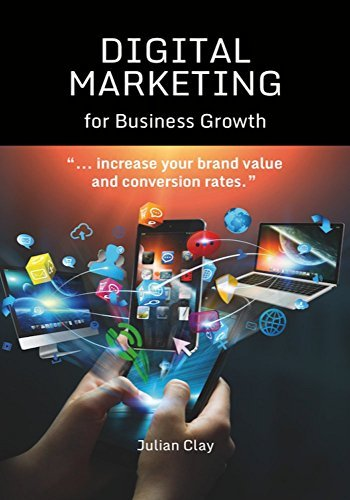 Digital Marketing for Business Growth: increase your brand value and conversion rates