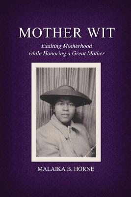 Mother Wit: Exalting Motherhood While Honoring a Great Mother