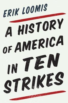 A History of America in Ten Strikes by Erik Loomis