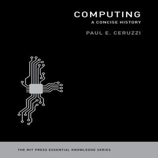 Computing: a concise history: the mit press essential knowledge series by Paul E. Ceruzzi
