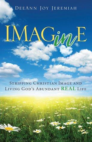 Imagine: Stripping Christian Image and Living God's Abundant REAL Life