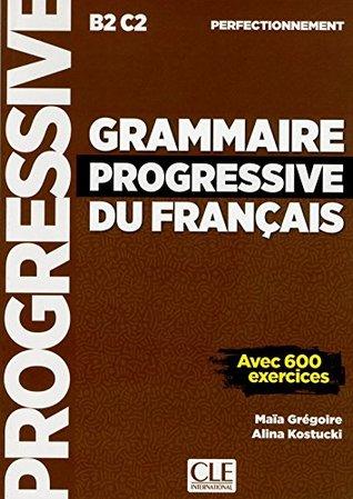 Grammaire progressive du français - B2 C2 - Perfectionnement: Avec 600 exercices