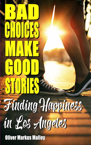 Bad Choices Make Good Stories - Finding Happiness in Los Angeles (How The Great American Opioid Epidemic of The 21st Century Began, #3)