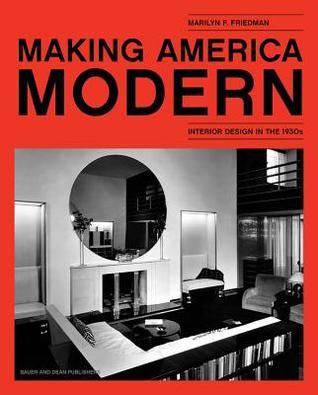 Making America Modern: Interior Design in the 1930s par Marilyn F. Friedman