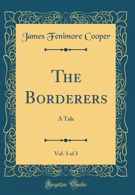 The Borderers, Vol. 3 of 3: A Tale