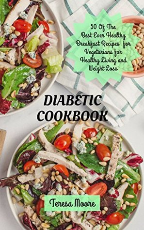 Diabetic Cookbook: 50 Of The Best Ever Healthy Breakfast Recipes for Vegetarians for Healthy Living and Weight Loss (Healthy Food Book 70)
