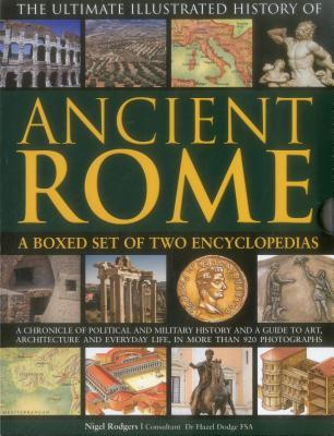 Ultimate Illustrated History of Ancient Rome: A Boxed Set of Two Encyclopedias: A Chronicle of Political and Military History and a Guide to Art, Architecture and Everyday Life, in More Than 920 Photographs