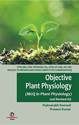 OBJECTIVE PLANT PHYSIOLOGY, 2ND ED. : MCQ IN PLANT PHYSIOLOGY