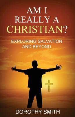 Am I Really a Christian?: Exploring Salvation and Beyond