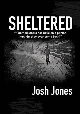 Sheltered: when homelessness has befallen a person how do they ever come back? (The Sheltered Series Book 1)
