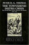 The Townshend Duties Crisis: The Second Phase of the American Revolution 1767-1773