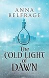 The Cold Light of Dawn (The King's Greatest Enemy, #4) by Anna Belfrage