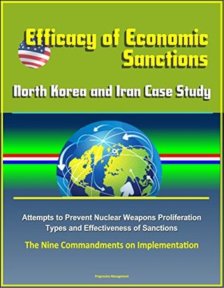 Efficacy of Economic Sanctions: North Korea and Iran Case Study - Attempts to Prevent Nuclear Weapons Proliferation, Types and Effectiveness of Sanctions, The Nine Commandments on Implementation