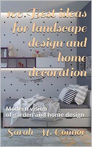 100 Best ideas for landscape design and home decoration : Modern vision of garden and home design