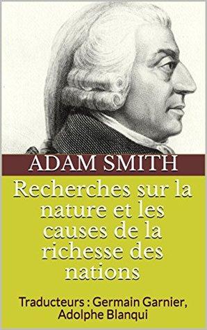 Recherches sur la nature et les causes de la richesse des nations: Traducteurs : Germain Garnier, Adolphe Blanqui