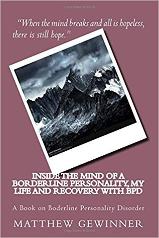 Inside the Mind of a Borderline Personality, My Life and Reco... by Matthew Gewinner