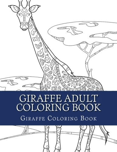Giraffe Adult Coloring Book: Large Single Sided Relaxing Giraffe Coloring Book For Grownups, Women, Men & Youths. Easy Giraffe Designs & Patterns For Relaxation (Creative Giraffe Coloring Book)