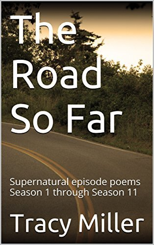 The Road So Far: Supernatural episode poems Season 1 through Season 11