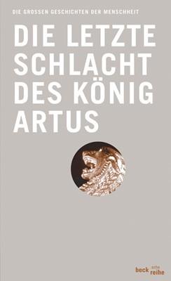 Die letzte Schlacht des König Artus (Die großen Geschichten der Menschheit #3)