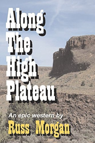Along The High Plateau: An epic western adventure in the spirit of 1950's classic movies