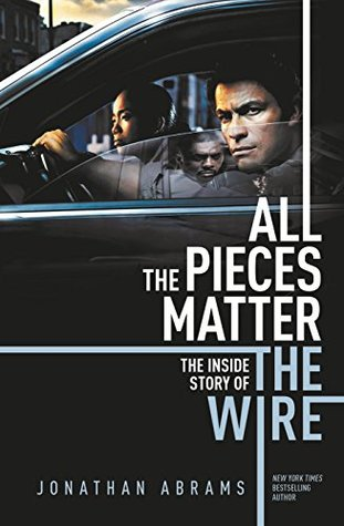 All The Pieces Matter The Inside Story Of The Wire By Jonathan Abrams